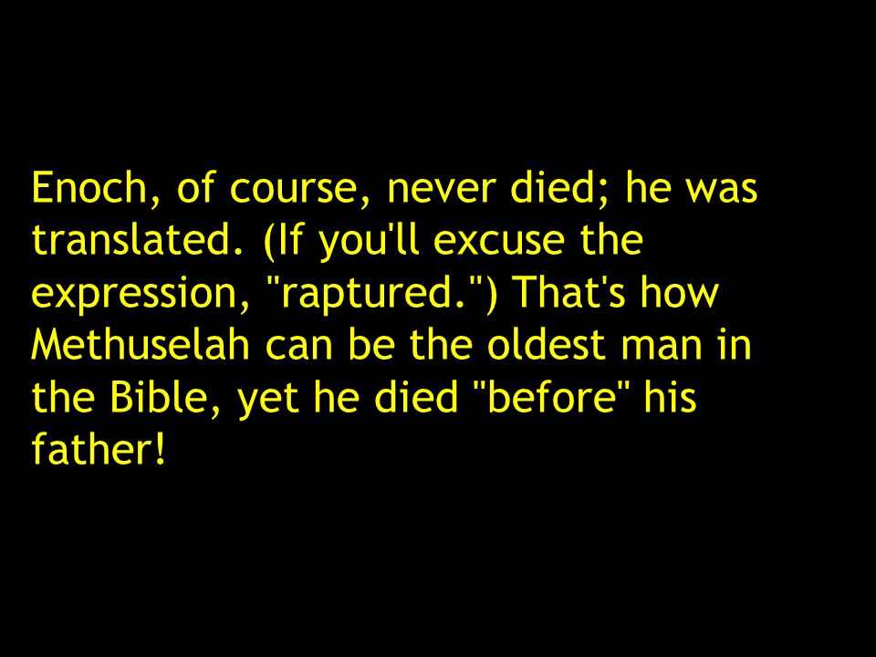 Enoch, of course, never died; he was translated