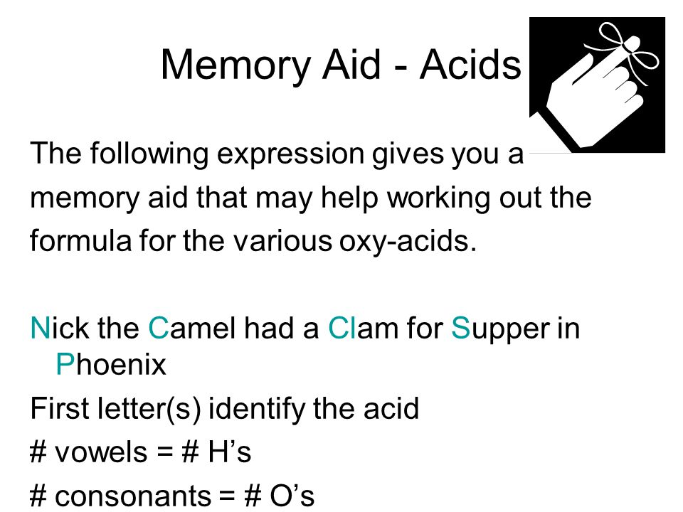 Memory Aid - Acids The following expression gives you a