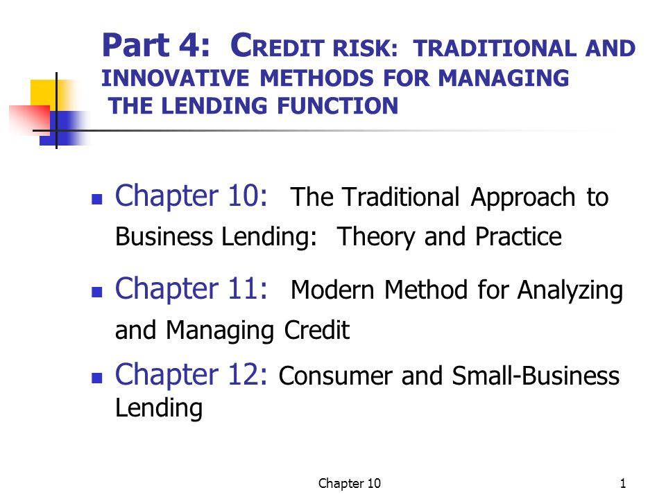 Part 4: CREDIT RISK: TRADITIONAL AND INNOVATIVE METHODS FOR MANAGING THE LENDING FUNCTION