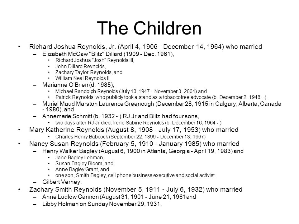 The Children Richard Joshua Reynolds, Jr. (April 4, 1906 - December 14, 1964) who married. Elizabeth McCaw Blitz Dillard (1909 - Dec. 1961),