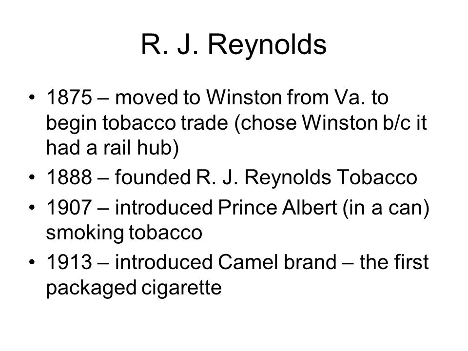 R. J. Reynolds 1875 – moved to Winston from Va. to begin tobacco trade (chose Winston b/c it had a rail hub)