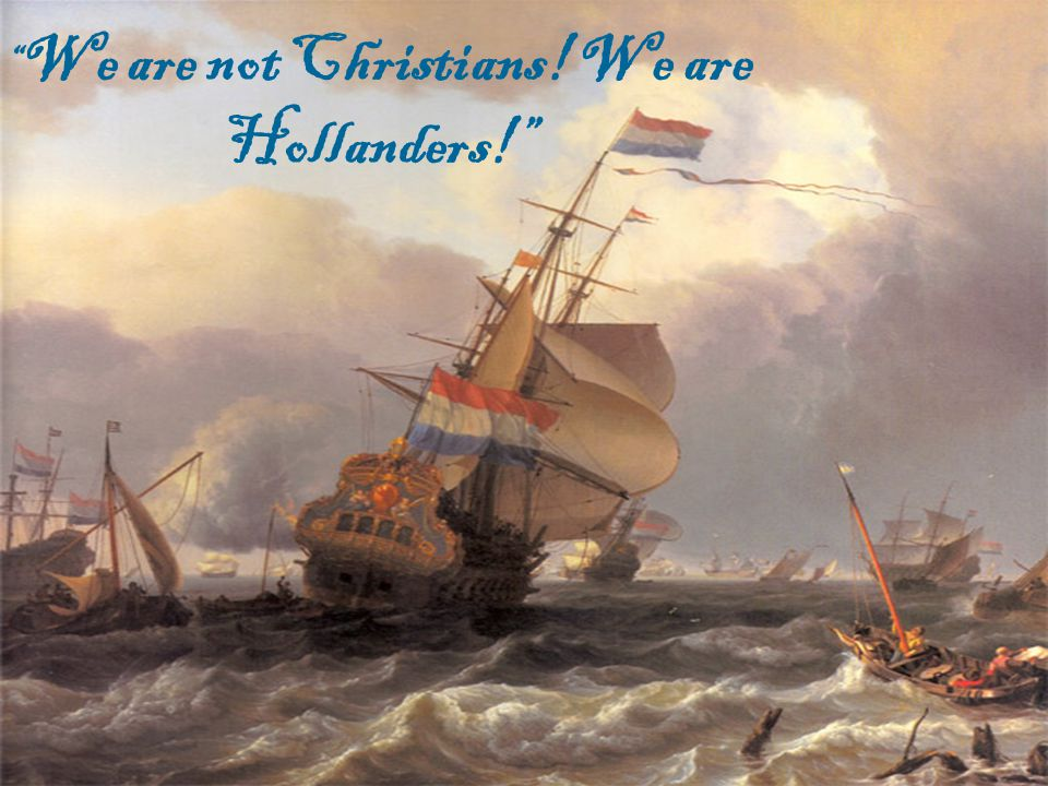We are not Christians! We are Hollanders!