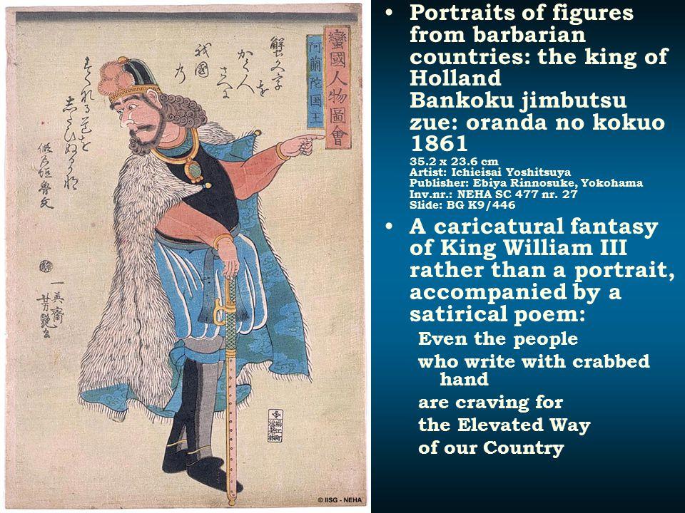 Portraits of figures from barbarian countries: the king of Holland Bankoku jimbutsu zue: oranda no kokuo 1861 35.2 x 23.6 cm Artist: Ichieisai Yoshitsuya Publisher: Ebiya Rinnosuke, Yokohama Inv.nr.: NEHA SC 477 nr. 27 Slide: BG K9/446