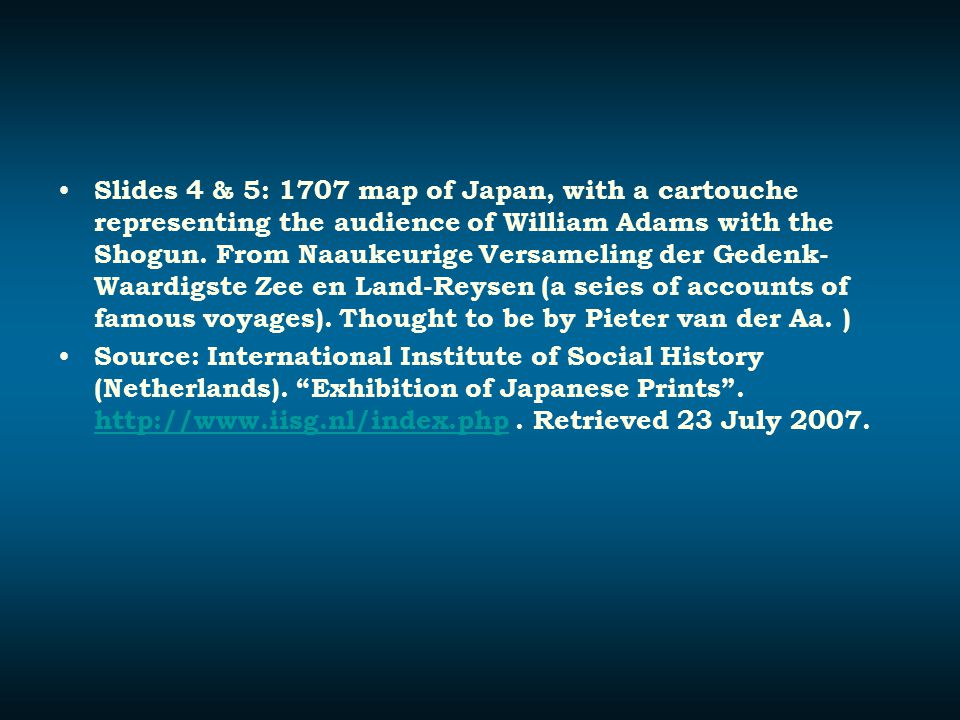 Slides 4 & 5: 1707 map of Japan, with a cartouche representing the audience of William Adams with the Shogun. From Naaukeurige Versameling der Gedenk-Waardigste Zee en Land-Reysen (a seies of accounts of famous voyages). Thought to be by Pieter van der Aa. )