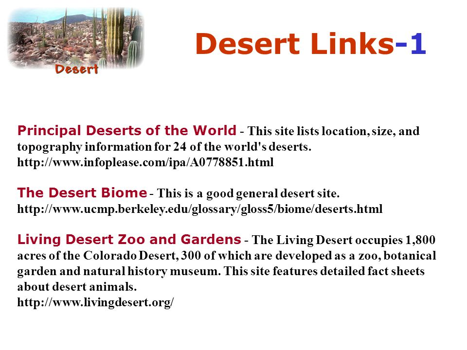 Desert Links-1 Principal Deserts of the World - This site lists location, size, and topography information for 24 of the world s deserts.