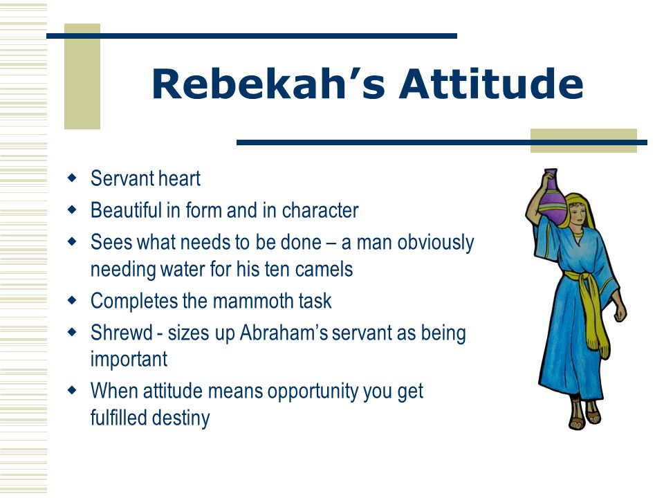 Rebekah's Attitude Servant heart Beautiful in form and in character