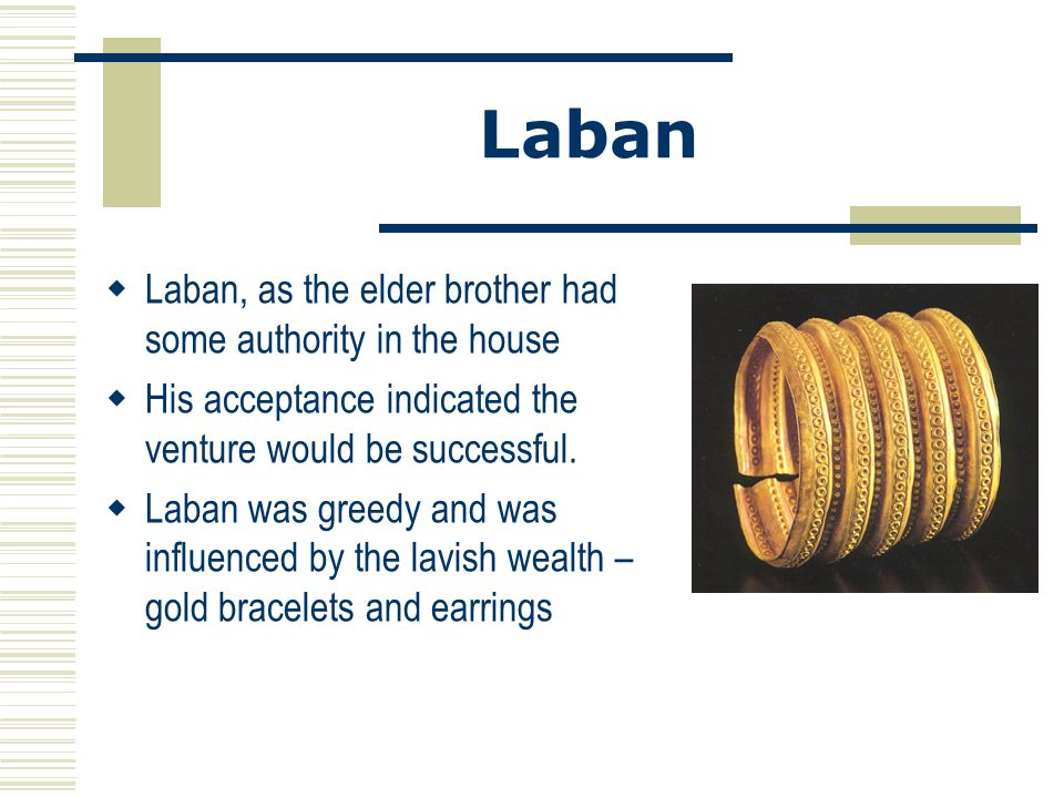 Laban Laban, as the elder brother had some authority in the house