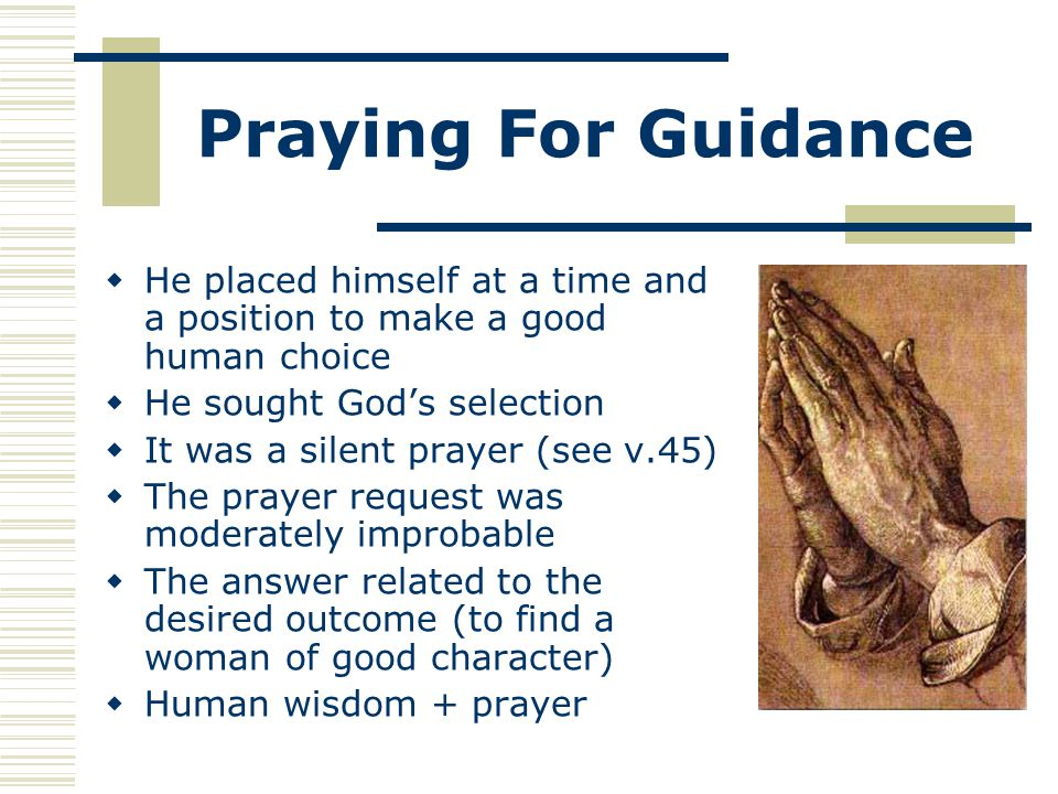 Praying For Guidance He placed himself at a time and a position to make a good human choice. He sought God's selection.