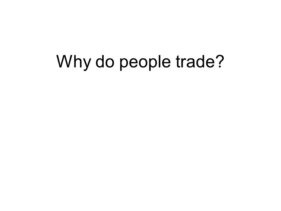Why do people trade