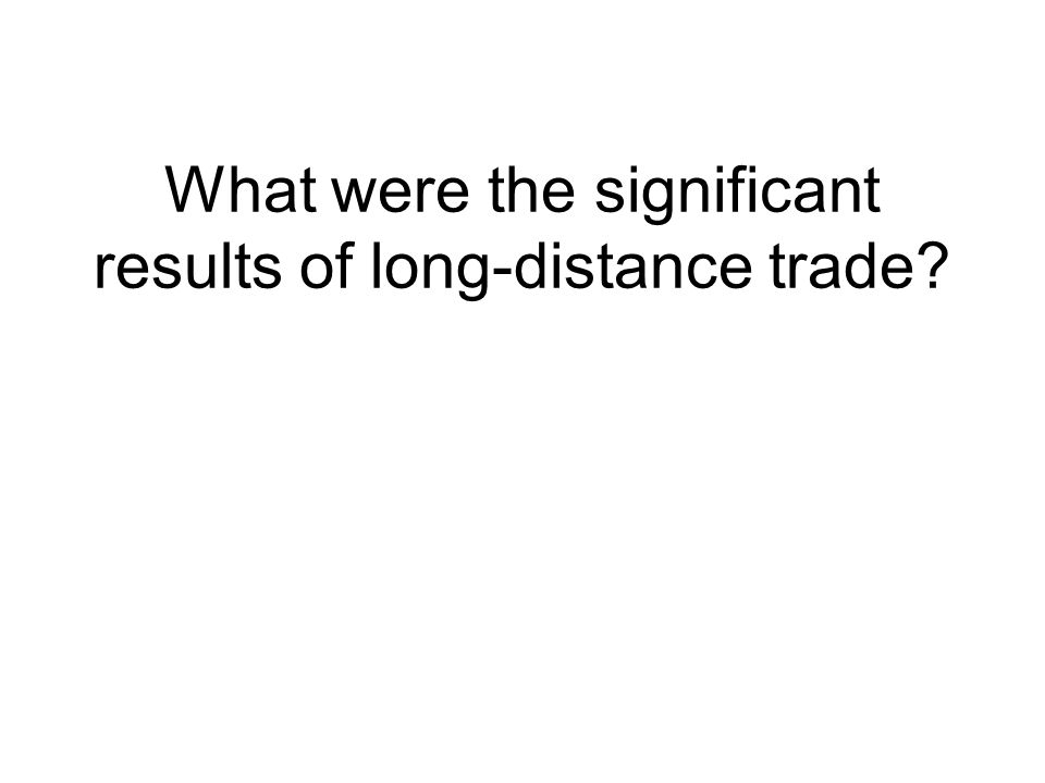 What were the significant results of long-distance trade