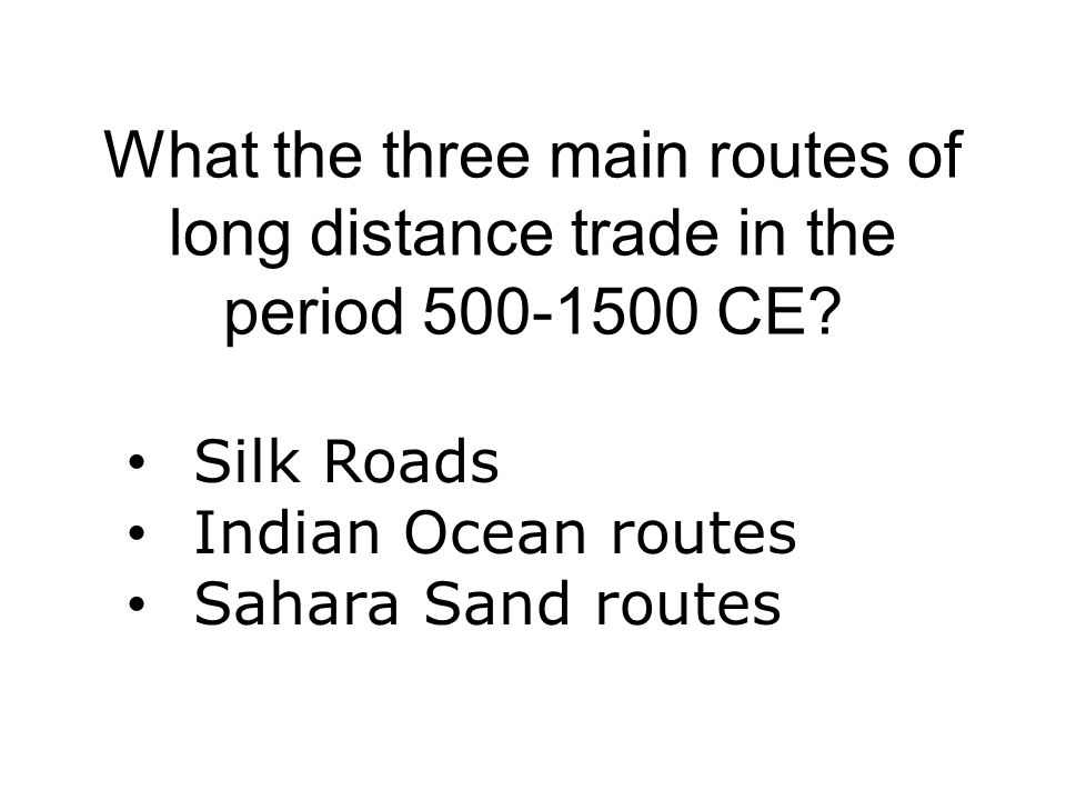 What the three main routes of long distance trade in the period 500-1500 CE