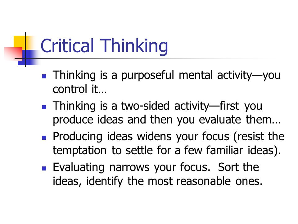 Critical Thinking Thinking is a purposeful mental activity—you control it…