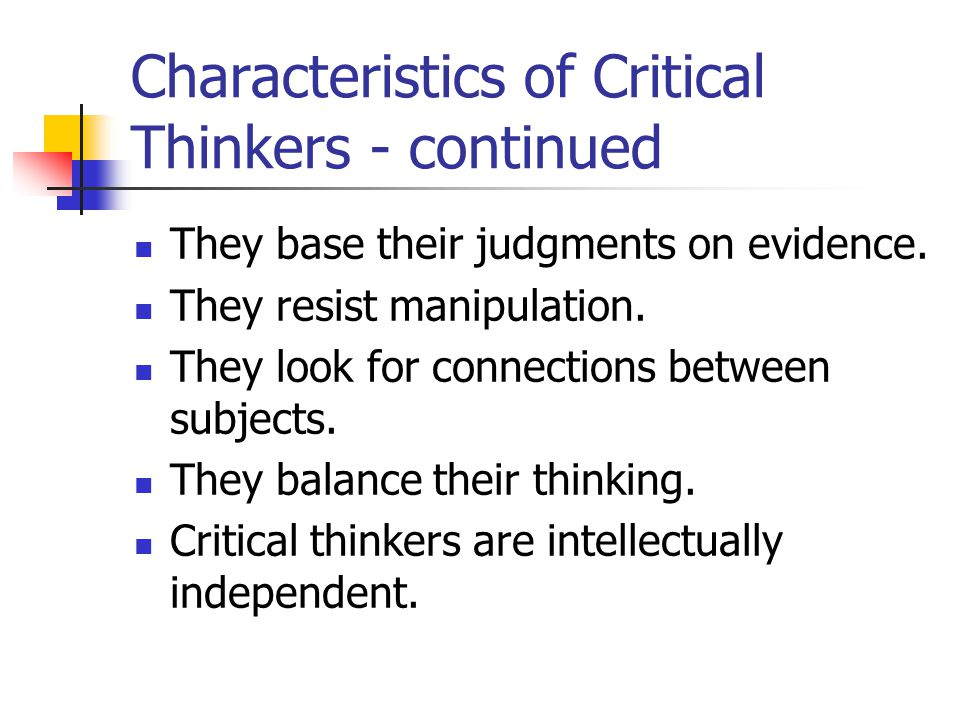Characteristics of Critical Thinkers - continued