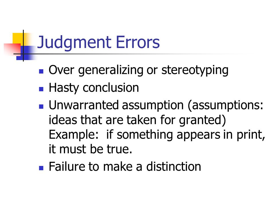 Judgment Errors Over generalizing or stereotyping Hasty conclusion