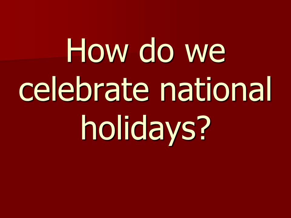 How do we celebrate national holidays