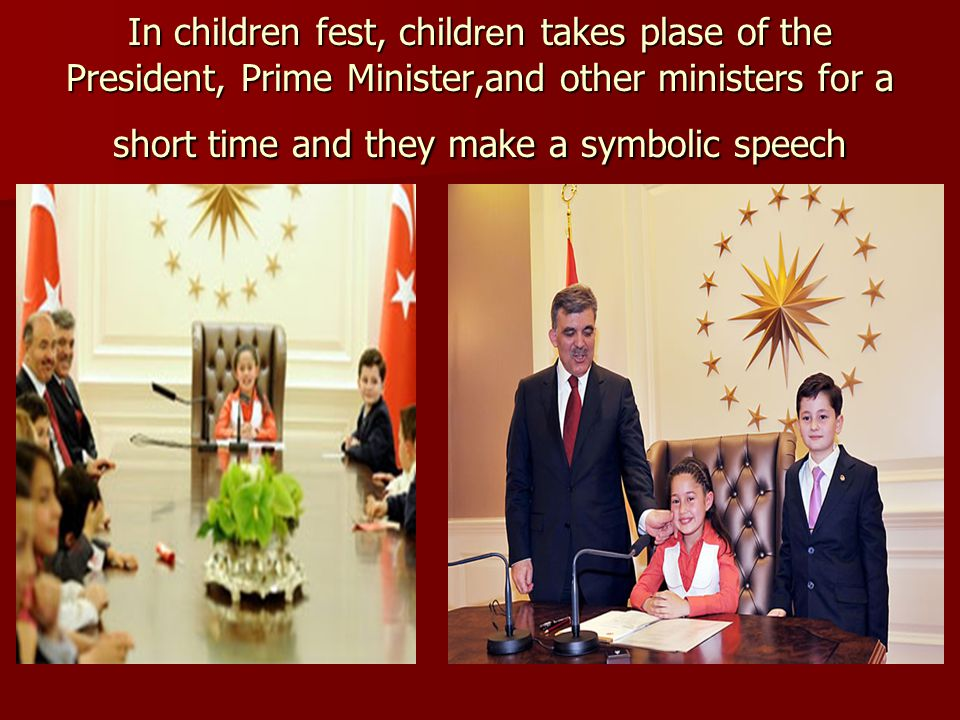 In children fest, children takes plase of the President, Prime Minister,and other ministers for a short time and they make a symbolic speech