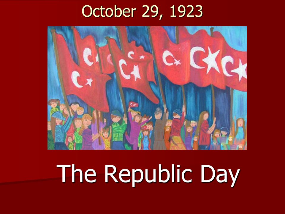October 29, 1923 The Republic Day