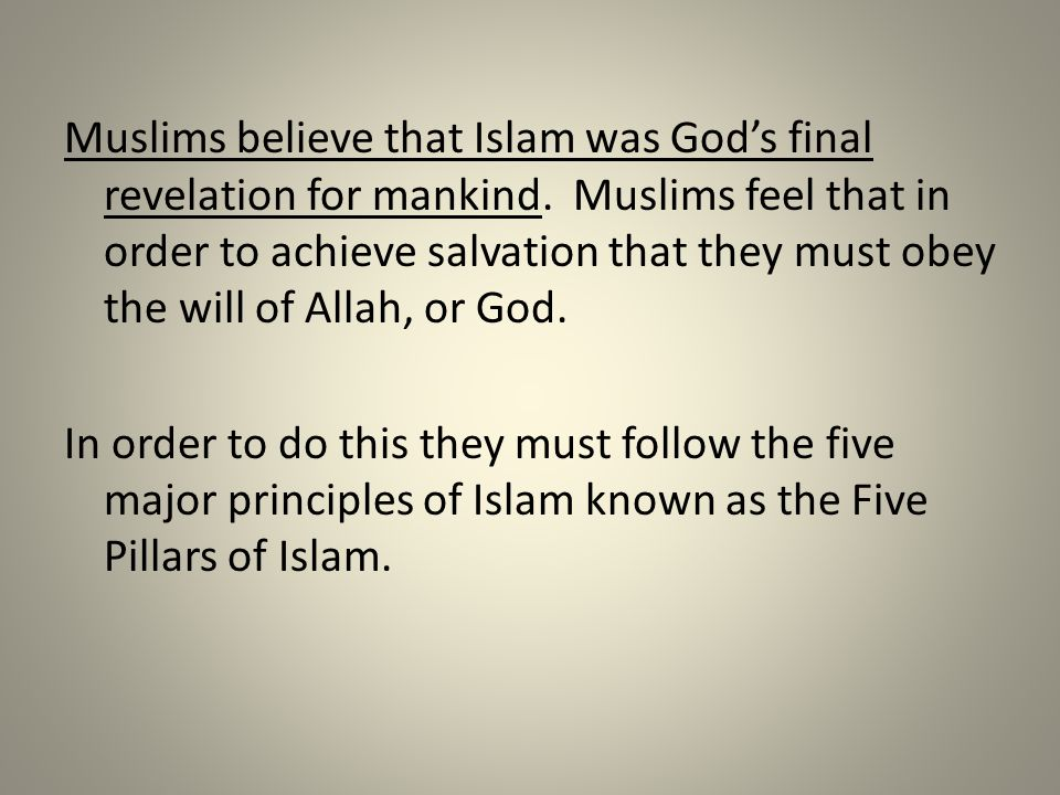 Muslims believe that Islam was God's final revelation for mankind