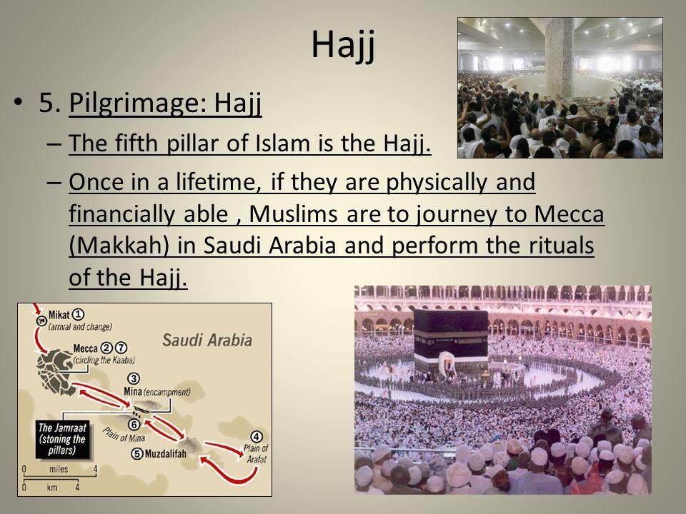 Hajj 5. Pilgrimage: Hajj The fifth pillar of Islam is the Hajj.