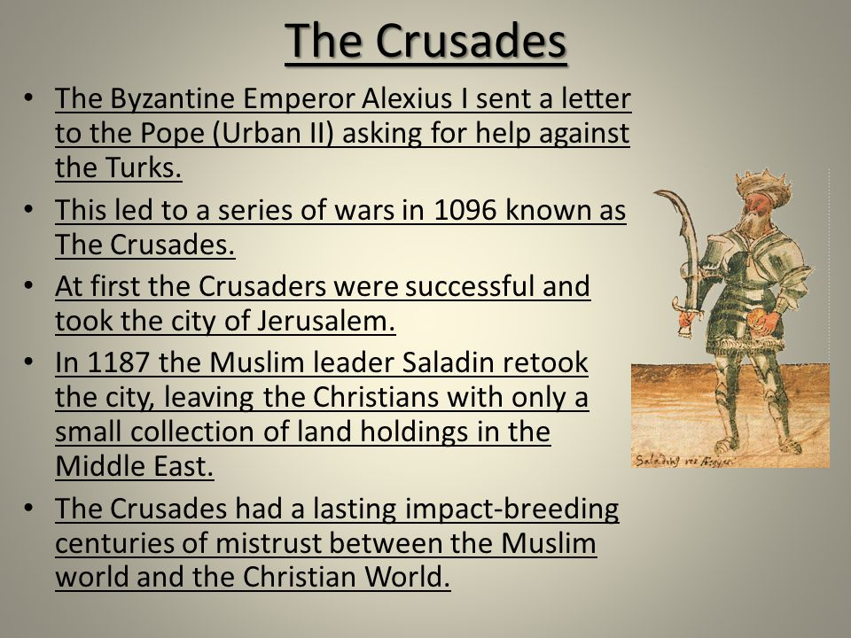 The Crusades The Byzantine Emperor Alexius I sent a letter to the Pope (Urban II) asking for help against the Turks.
