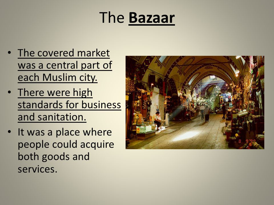 The Bazaar The covered market was a central part of each Muslim city.
