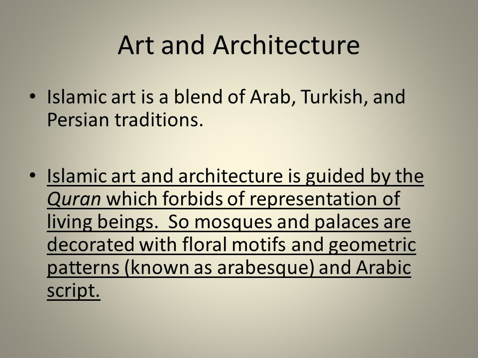 Art and Architecture Islamic art is a blend of Arab, Turkish, and Persian traditions.