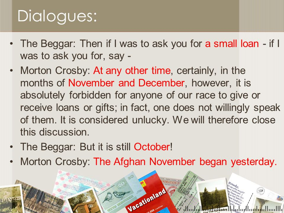 Dialogues: The Beggar: Then if I was to ask you for a small loan - if I was to ask you for, say -