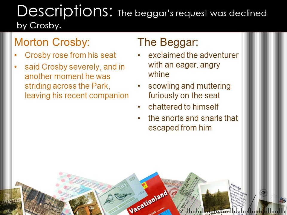 Descriptions: The beggar's request was declined by Crosby.