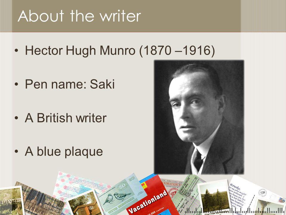 About the writer Hector Hugh Munro (1870 –1916) Pen name: Saki