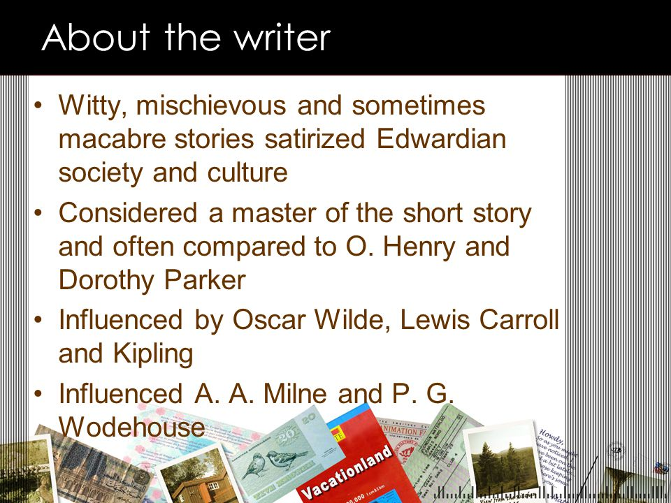 About the writer Witty, mischievous and sometimes macabre stories satirized Edwardian society and culture.