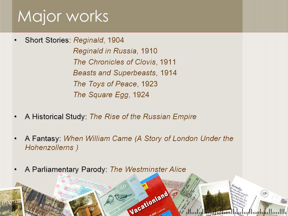 Major works Short Stories: Reginald, 1904 Reginald in Russia, 1910
