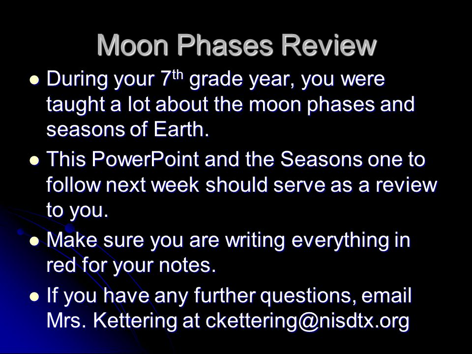 Moon Phases Review During your 7th grade year, you were taught a lot about the moon phases and seasons of Earth.