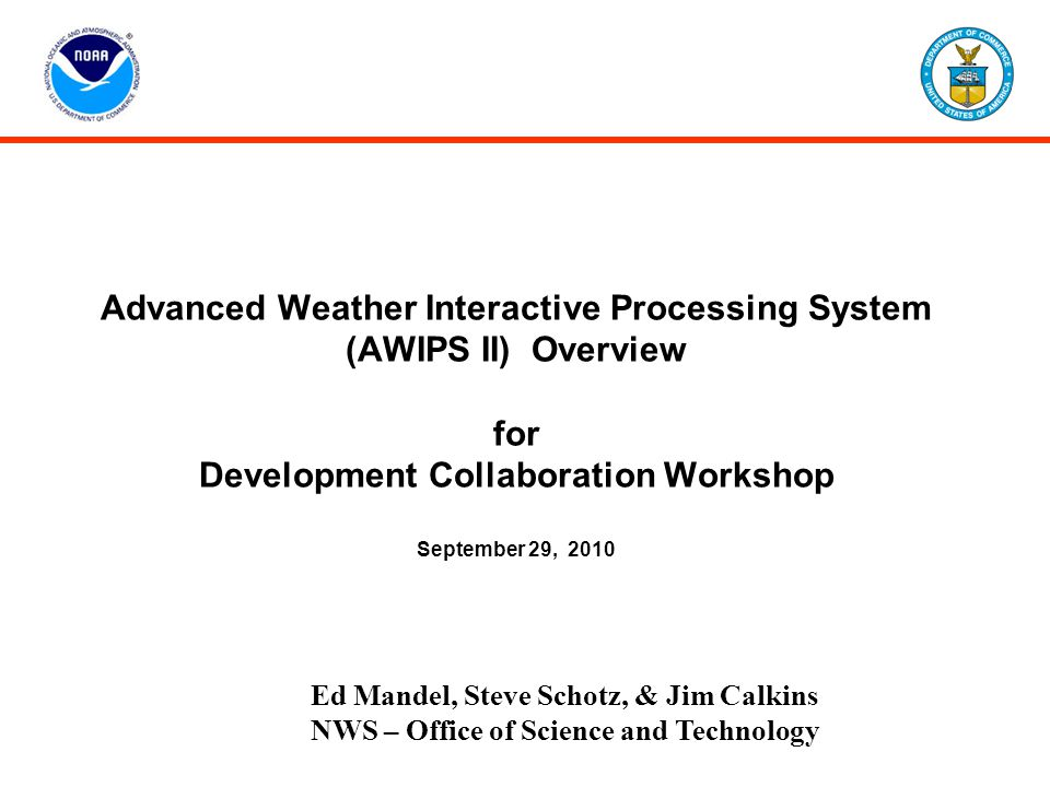 Advanced Weather Interactive Processing System (AWIPS II) Overview for Development Collaboration Workshop September 29, 2010
