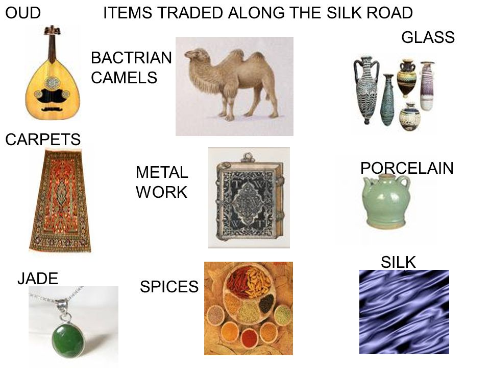 OUD ITEMS TRADED ALONG THE SILK ROAD. GLASS. BACTRIAN CAMELS. CARPETS. PORCELAIN. METAL WORK. SILK.