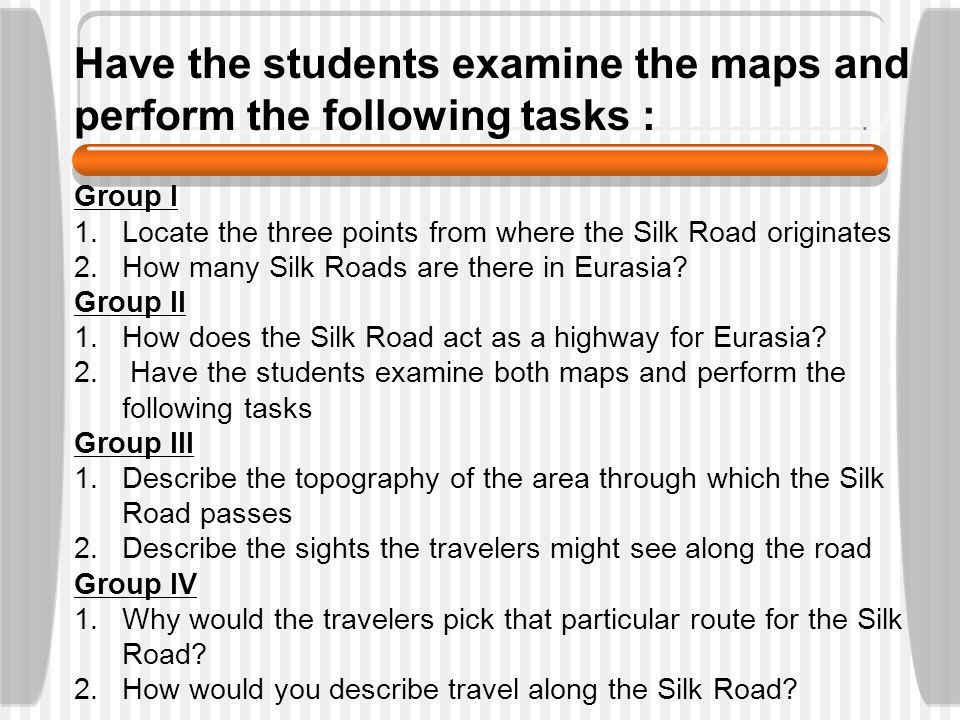Have the students examine the maps and perform the following tasks :