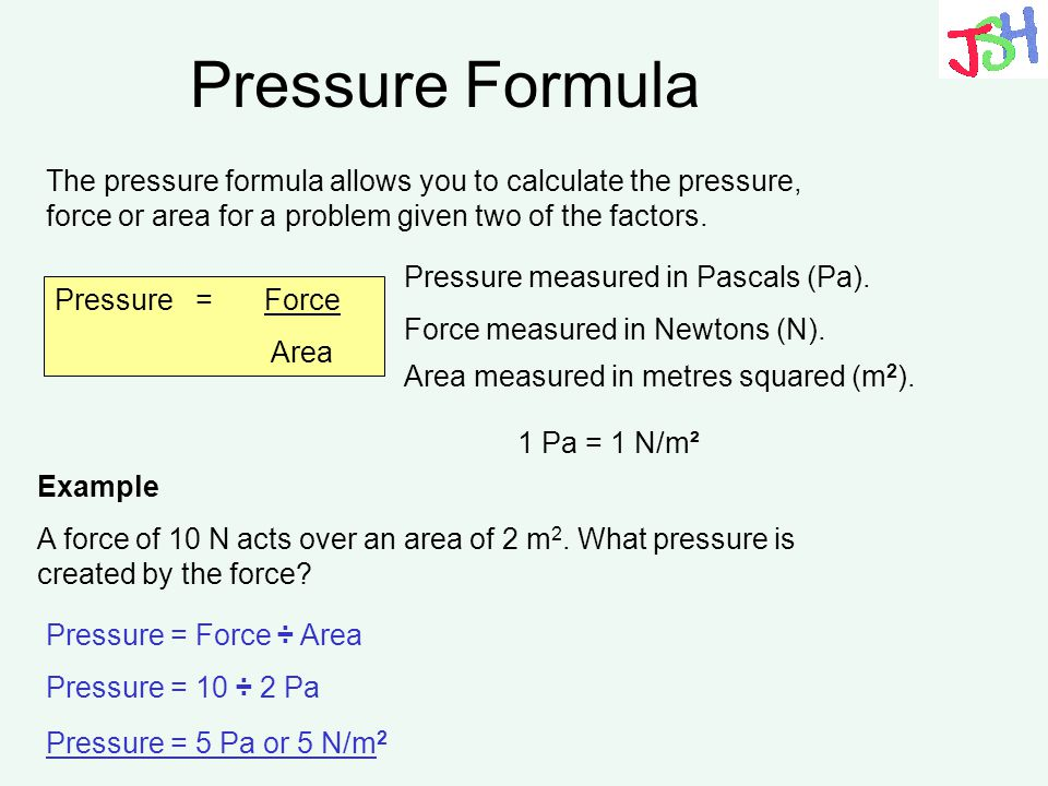 Pressure Formula The pressure formula allows you to calculate the pressure, force or area for a problem given two of the factors.