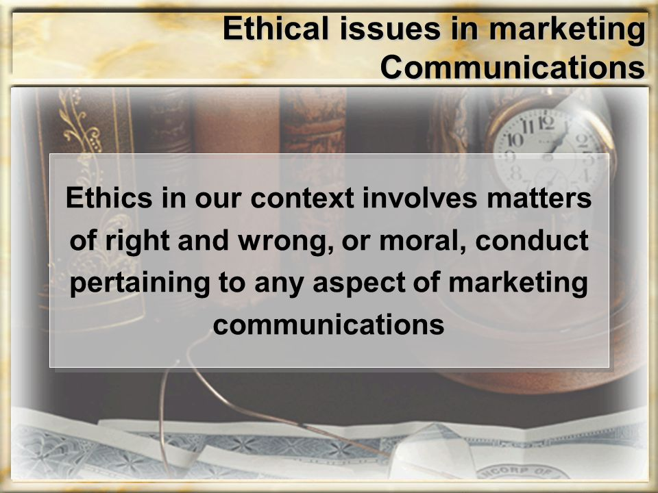 Ethical issues in marketing Communications