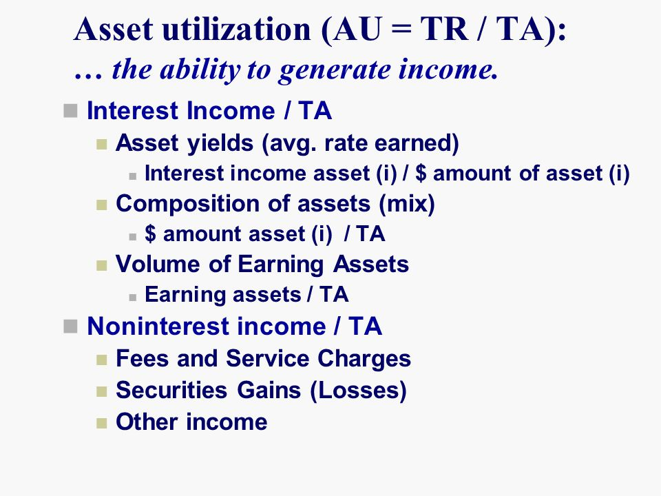Asset utilization (AU = TR / TA): … the ability to generate income.