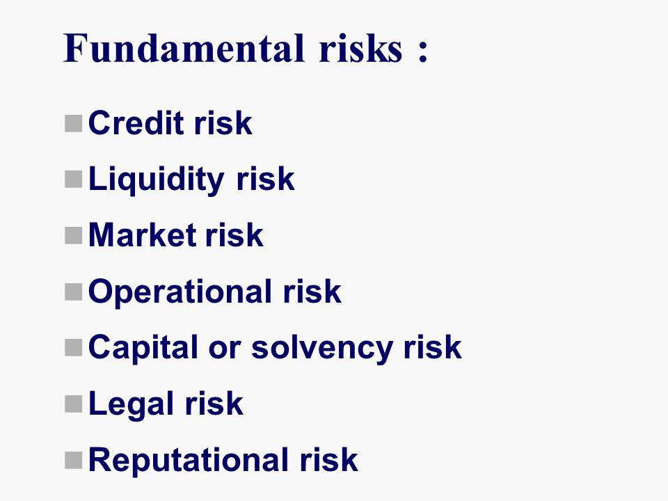 Fundamental risks : Credit risk Liquidity risk Market risk