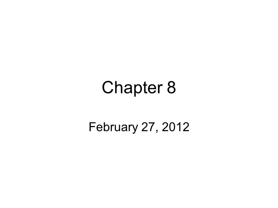 Chapter 8 February 27, 2012