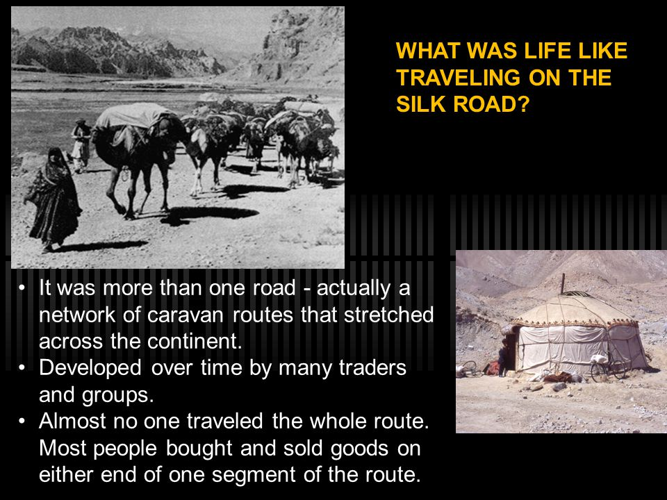 WHAT WAS LIFE LIKE TRAVELING ON THE SILK ROAD