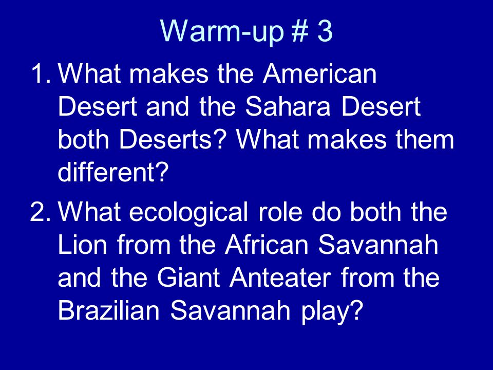 Warm-up # 3 What makes the American Desert and the Sahara Desert both Deserts What makes them different