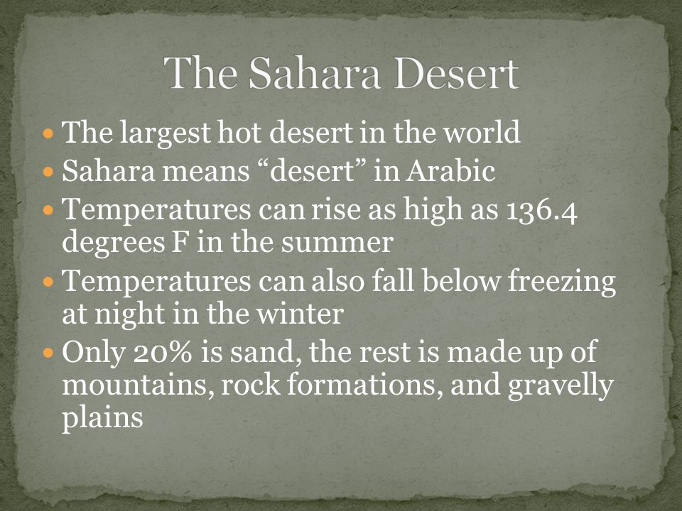 The Sahara Desert The largest hot desert in the world