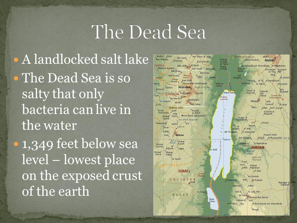 The Dead Sea A landlocked salt lake
