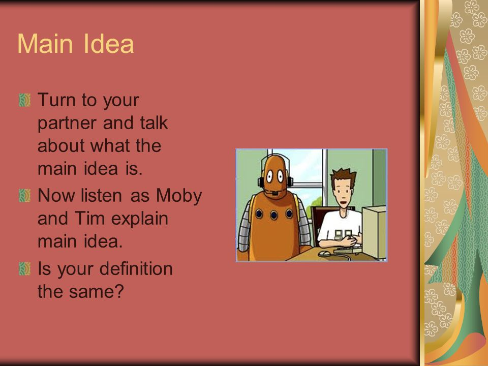 Main Idea Turn to your partner and talk about what the main idea is.