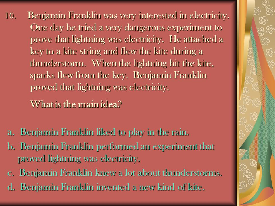 a. Benjamin Franklin liked to play in the rain.
