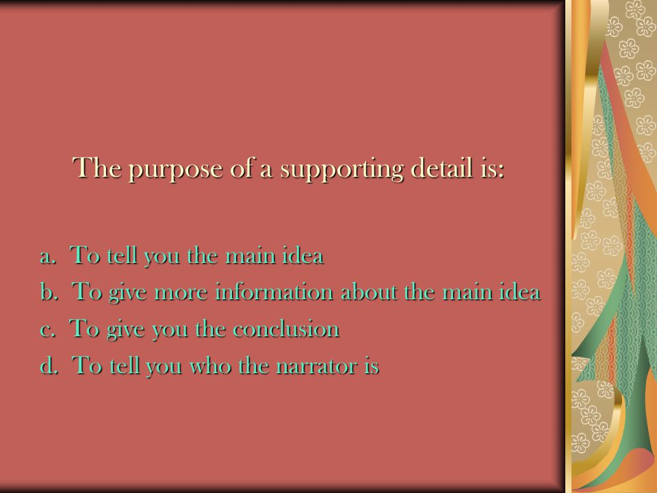 The purpose of a supporting detail is: