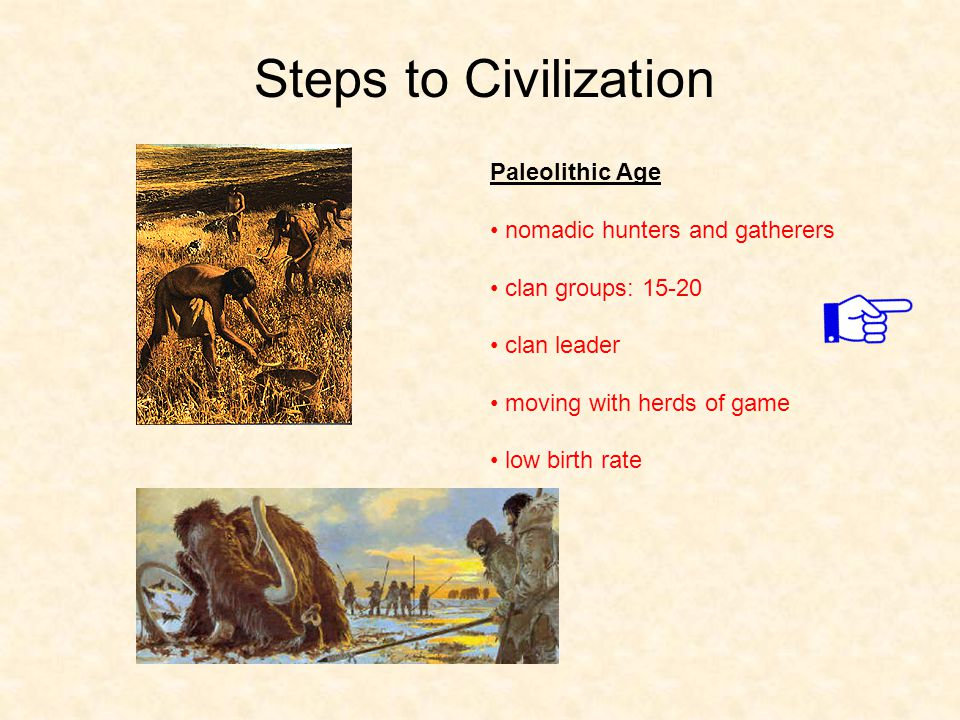 Steps to Civilization Paleolithic Age nomadic hunters and gatherers