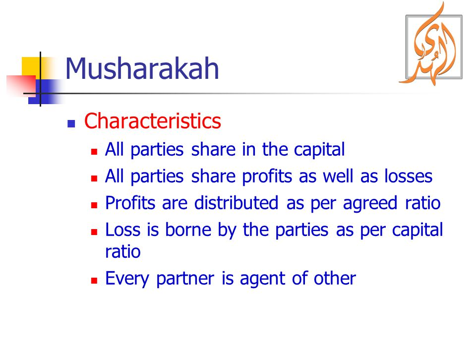 Musharakah Characteristics All parties share in the capital