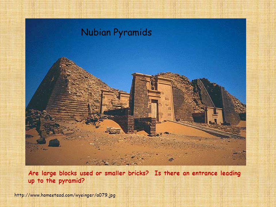 Nubian Pyramids Are large blocks used or smaller bricks Is there an entrance leading up to the pyramid